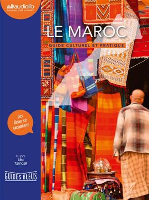 Le Maroc : guide culturel et pratique : les lieux se racontent