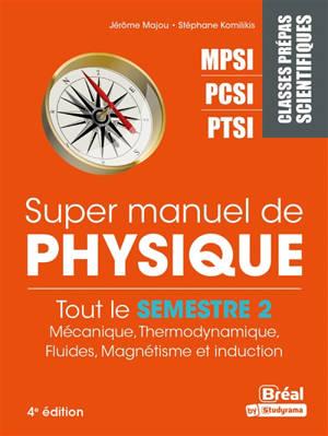 Super manuel de physique, Tout le semestre 2 : mécanique, thermodynamique, fluides, magnétisme et induction : classes prépas scientifiques MPSI, PCSI, PTSI