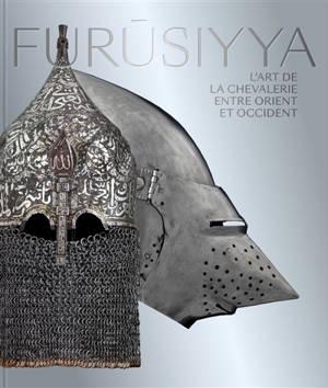 Furusiyya : l'art de la chevalerie entre Orient et Occident
