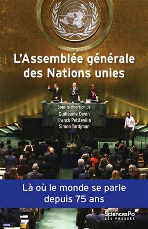 L'Assemblée générale des Nations unies : une institution politique mondiale : là où le monde se parle depuis 75 ans