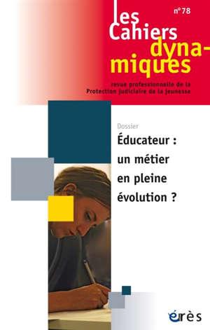 Cahiers dynamiques (Les). n° 78, Educateur : un métier en pleine évolution ?