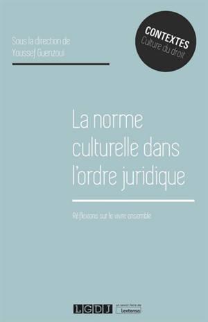 La norme culturelle dans l'ordre juridique : réflexions sur le vivre ensemble