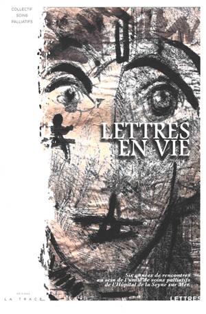 Lettres en vie : six années de rencontres au sein de l'unité de soins palliatifs de l'hôpital de La Seyne sur Mer