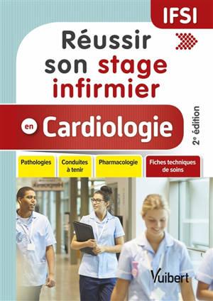 Réussir son stage infirmier en cardiologie : pathologies, conduites à tenir, pharmacologie + fiches techniques de soins