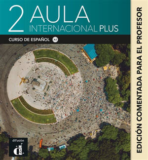 Aula internacional plus 2 : curso de espanol, A2 : edicion comentada para docentes
