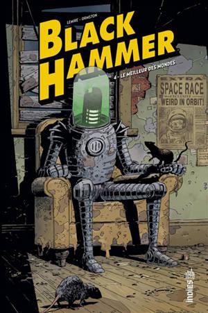Black Hammer. Volume 4, Le meilleur des mondes