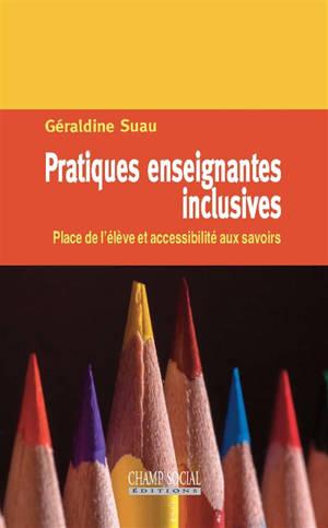 Pratiques enseignantes inclusives : place de l'élève et accessibilité aux savoirs