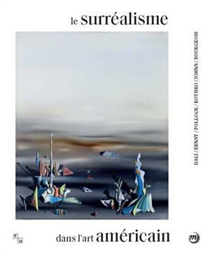 Le surréalisme dans l'art américain : Dali, Ernst, Pollock, Rothko, Johns, Bourgeois : exposition, Marseille, Centre de la Vieille Charité, du 11 mai au 26 septembre 2021
