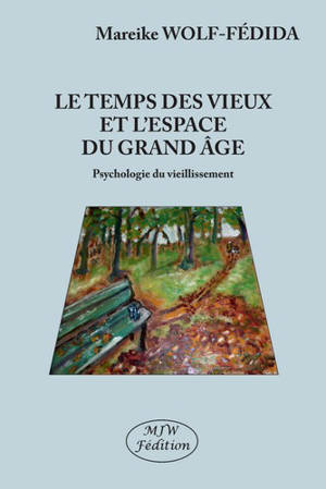 Le temps des vieux et l'espace du grand âge : psychologie du vieillissement