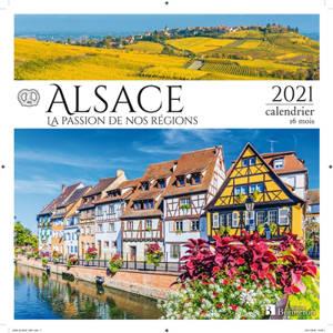 Alsace : la passion de nos régions : 2021, calendrier 16 mois