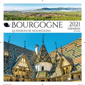 Bourgogne : la passion de nos régions : 2021, calendrier 16 mois