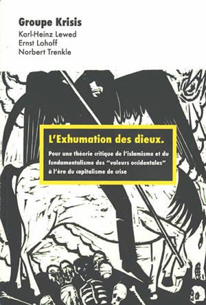 L'exhumation des dieux : fondamentalisme des valeurs occidentales et religionisme islamique à l'ère du capitalisme de crise