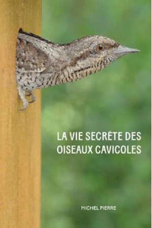 La vie secrète des oiseaux cavicoles : dans l'intimité des nichoirs