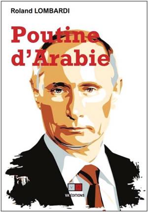 Poutine d'Arabie ou Pourquoi et comment la Russie est devenue incontournable en Méditerranée et au Moyen-Orient