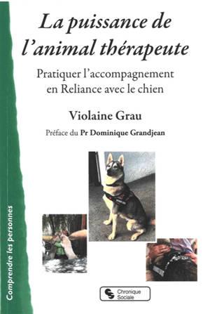 La puissance de l'animal thérapeute : pratiquer l'accompagnement en reliance avec le chien