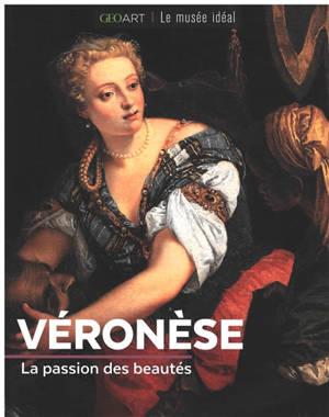 Véronèse : la passion des beautés