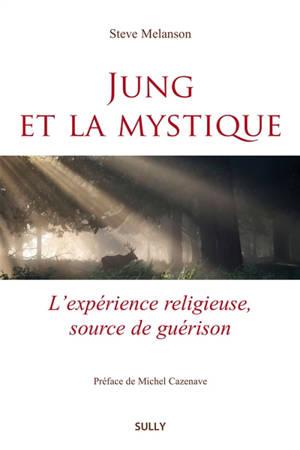 Jung et la mystique : l'expérience religieuse, source de guérison