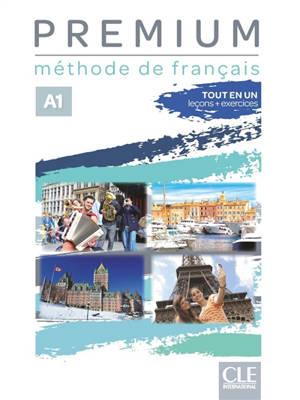 Premium A1 : méthode de français : tout en un, leçons + exercices