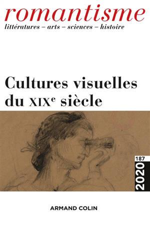 Romantisme. n° 187, Cultures visuelles du XIXe siècle