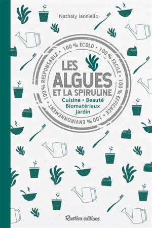 Les algues et la spiruline : cuisine, beauté, biomatériaux, jardin