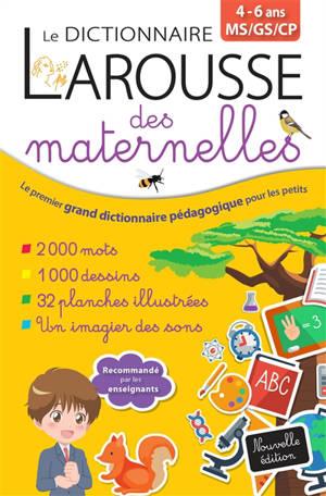 Le dictionnaire Larousse des maternelles : MS, GS, CP, 4-6 ans