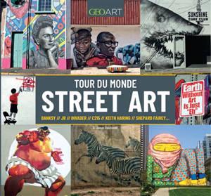 Tour du monde du street art : Bansky, JR, Invader, C215, Keith Haring, Shepard Fairey...