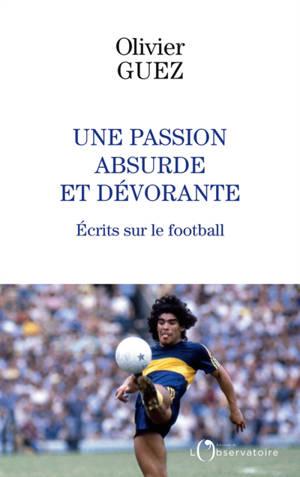 Une passion absurde et dévorante : écrits sur le football (2014-2020)
