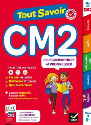 Tout savoir CM2 : pour comprendre et progresser