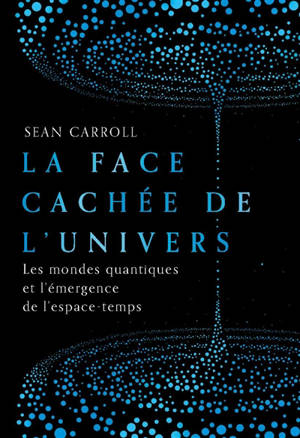 La face cachée de l'Univers : les mondes quantiques et l'émergence de l'espace-temps