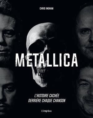Metallica : l'histoire cachée derrière chaque chanson