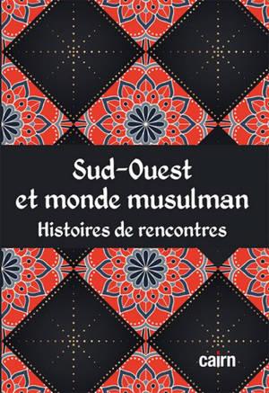 Sud-Ouest et monde musulman : histoires de rencontres