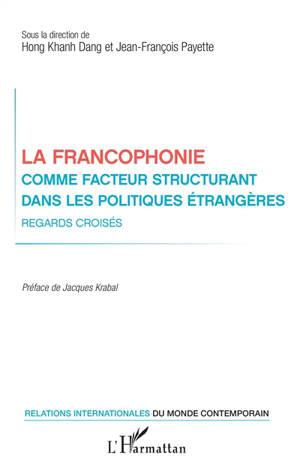 La francophonie comme facteur structurant dans les politiques étrangères : regards croisés