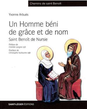 Un homme béni de grâce et de nom : saint Benoît de Nursie