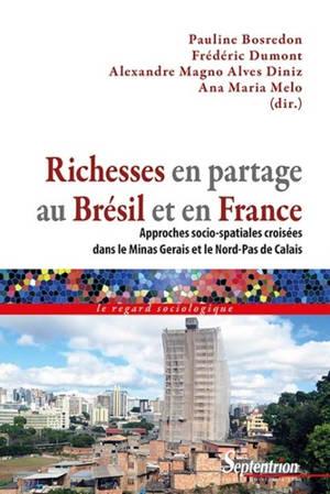 Richesses en partage au Brésil et en France : approches socio-spatiales croisées dans le Minas Gerais et le Nord-Pas-de-Calais