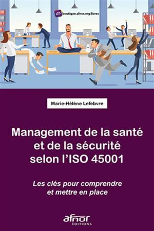 Management de la santé et de la sécurité selon l'ISO 45001 : les clés pour comprendre et mettre en place