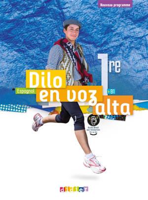 Dilo en voz alta : espagnol 1re, B1 : nouveau programme