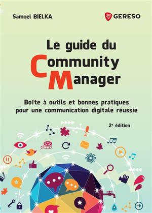 Le guide du community manager : boîte à outils et bonnes pratiques pour une communication digitale réussie