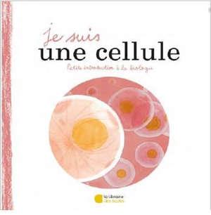 Je suis une cellule : petite introduction à la biologie