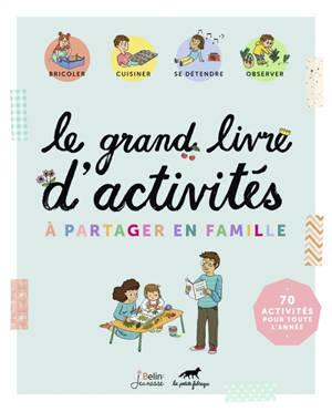 Le grand livre d'activités à partager en famille : 70 activités pour toute l'année