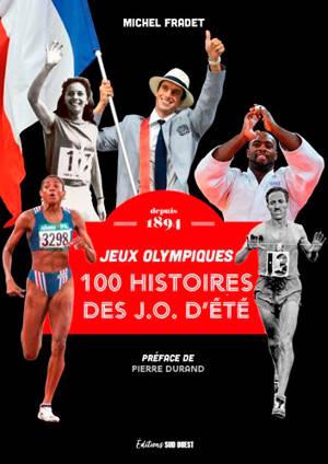 100 histoires des J.O. d'été : jeux Olympiques : depuis 1891