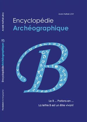 Encyclopédie archéographique, Le B... parlons-en... : la lettre B est un être vivant