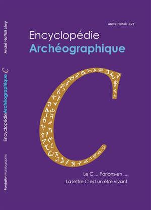 Encyclopédie archéographique, Le C... parlons-en... : la lettre C est un être vivant