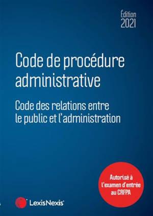 Code de procédure administrative : code des relations entre le public et l'administration