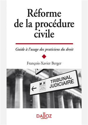 Réforme de la procédure civile : guide à l'usage des praticiens du droit