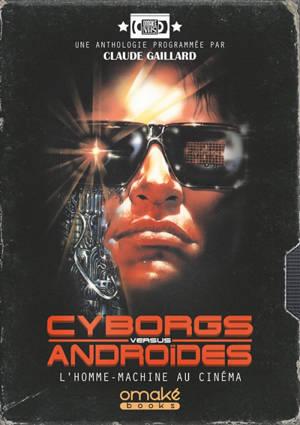 Cyborgs versus androïdes : l'homme-machine au cinéma