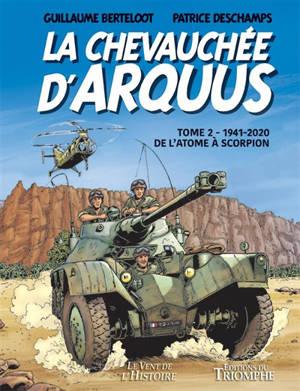La chevauchée d'Arquus. Volume 2, 1941-2020, de l'atome à Scorpion