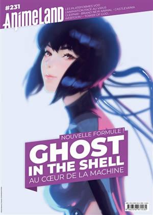 Anime land : le magazine français de l'animation. n° 231, Ghost in the shell : au coeur de la machine