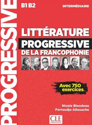 Littérature progressive de la francophonie : niveau intermédiaire B1-B2 : avec 750 exercices
