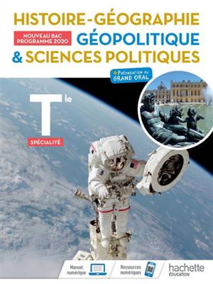 Histoire géographie, géopolitique & sciences politiques terminale spécialité : + préparation au grand oral : nouveau bac, programme 2020