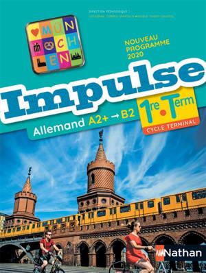 Impulse, allemand 1re-terminale, A2+-B2 : nouveau programme 2020